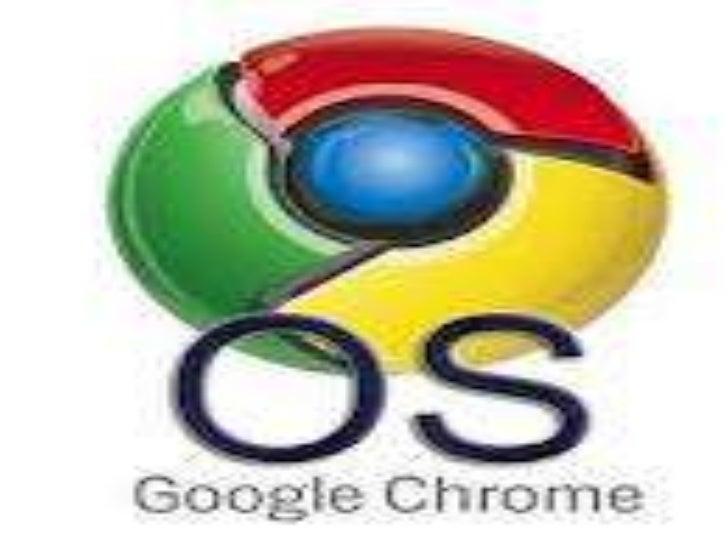  Google Chrome OS es un proyecto llevado a cabo por la compañía Google para desarrollar un sistema operativo basado en we...