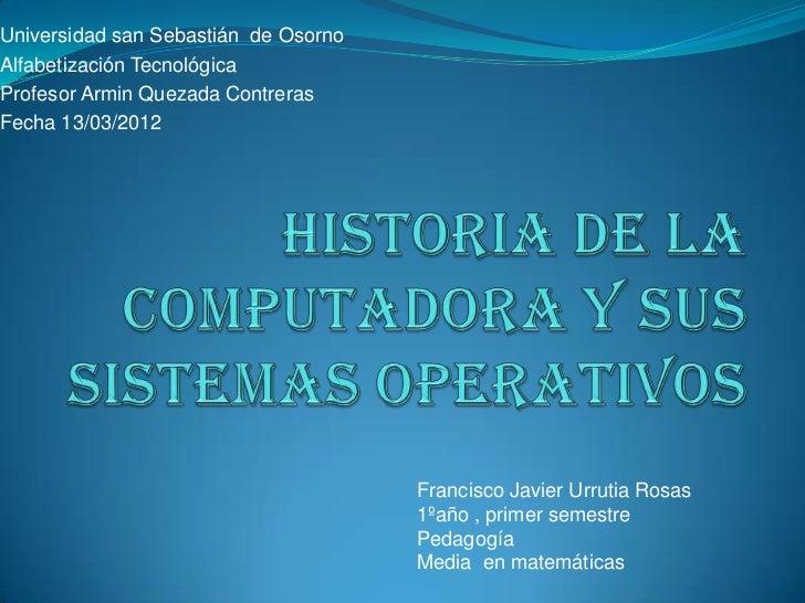 Universidad san Sebastián de OsornoAlfabetización TecnológicaProfesor Armin Quezada ContrerasFecha 13/03/2012             ...
