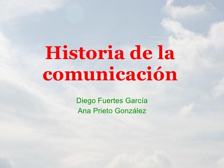 Historia de la comunicación Diego Fuertes García Ana Prieto González