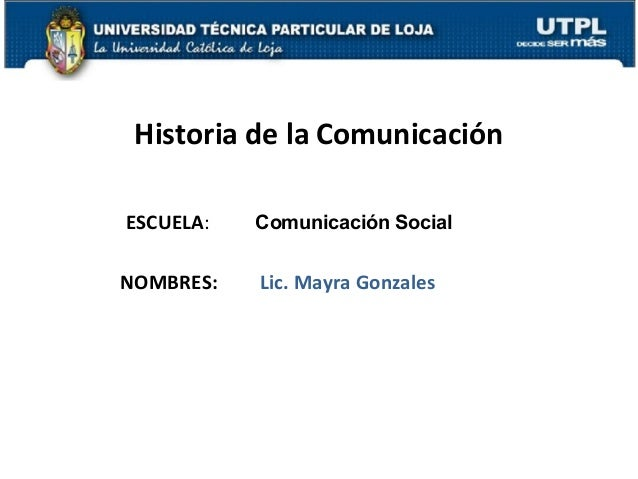 ESCUELA:NOMBRES:Historia de la ComunicaciónComunicación SocialLic. Mayra Gonzales1