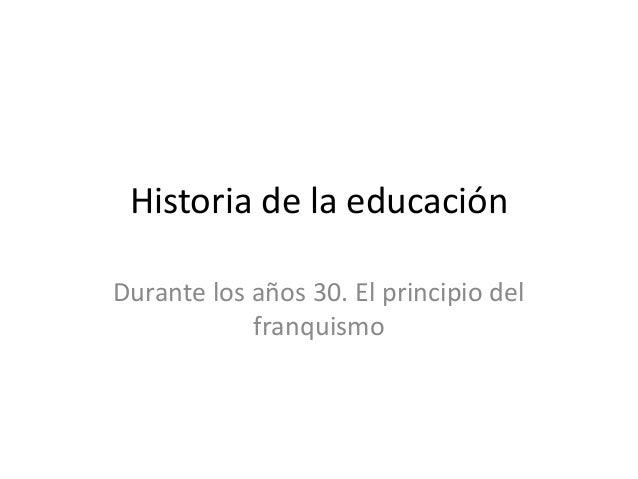 Historia de la educaciónDurante los años 30. El principio delfranquismo