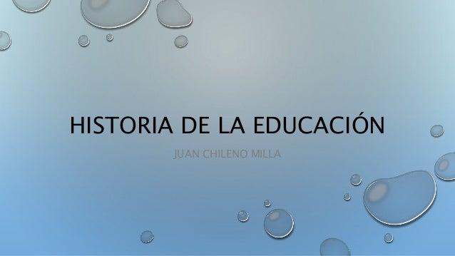 HISTORIA DE LA EDUCACIÓN JUAN CHILENO MILLA