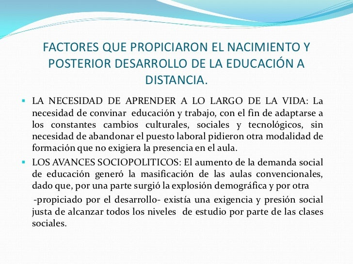 FACTORES QUE PROPICIARON EL NACIMIENTO Y      POSTERIOR DESARROLLO DE LA EDUCACIÓN A                    DISTANCIA. LA NEC...