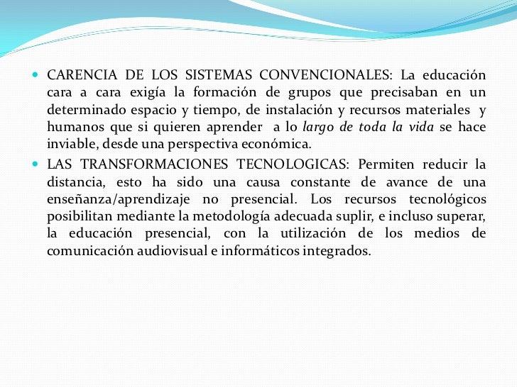  CARENCIA DE LOS SISTEMAS CONVENCIONALES: La educación  cara a cara exigía la formación de grupos que precisaban en un  d...
