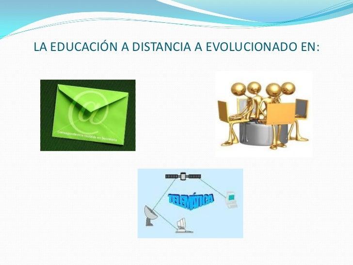 LA EDUCACIÓN A DISTANCIA A EVOLUCIONADO EN: