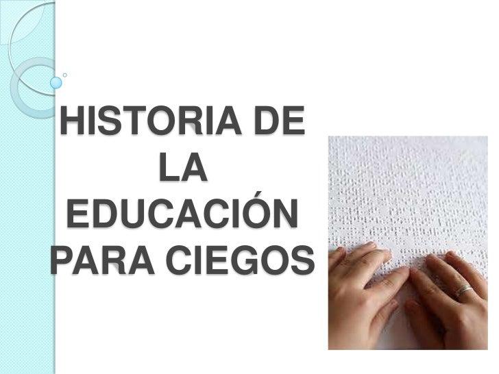 HISTORIA DE    LA EDUCACIÓNPARA CIEGOS