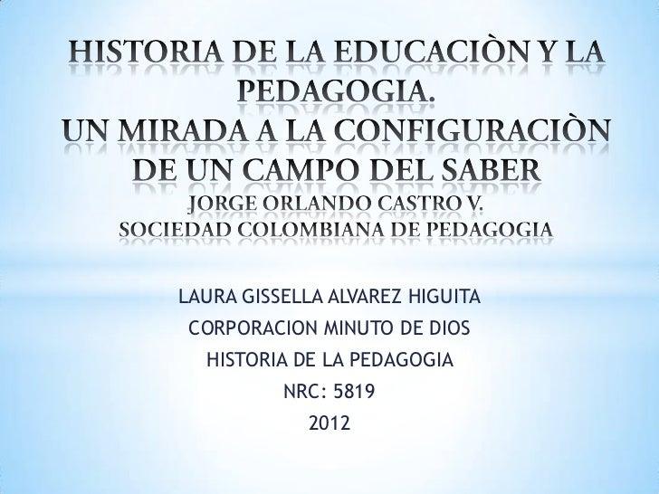 LAURA GISSELLA ALVAREZ HIGUITA CORPORACION MINUTO DE DIOS  HISTORIA DE LA PEDAGOGIA          NRC: 5819            2012