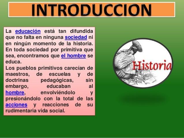 La educación está tan difundidaque no falta en ninguna sociedad nien ningún momento de la historia.En toda sociedad por pr...