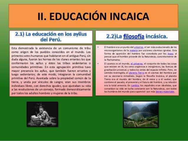 II. EDUCACIÓN INCAICA• El hombre era un punto del universo, el ser más evolucionado de losmicroorganismos de la materia po...