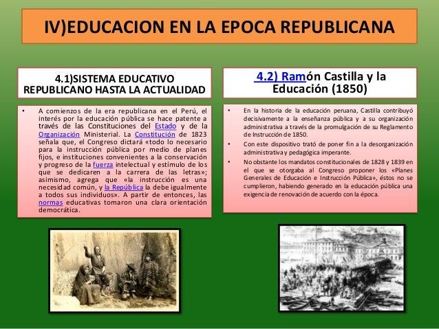 IV)EDUCACION EN LA EPOCA REPUBLICANA4.1)SISTEMA EDUCATIVOREPUBLICANO HASTA LA ACTUALIDAD• A comienzos de la era republican...