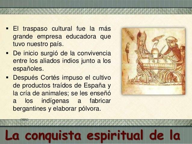  Los frailes auxiliaron a Cortés en la tarea de evangelizar y cambiar las costumbres de los indios y sus prácticas religi...
