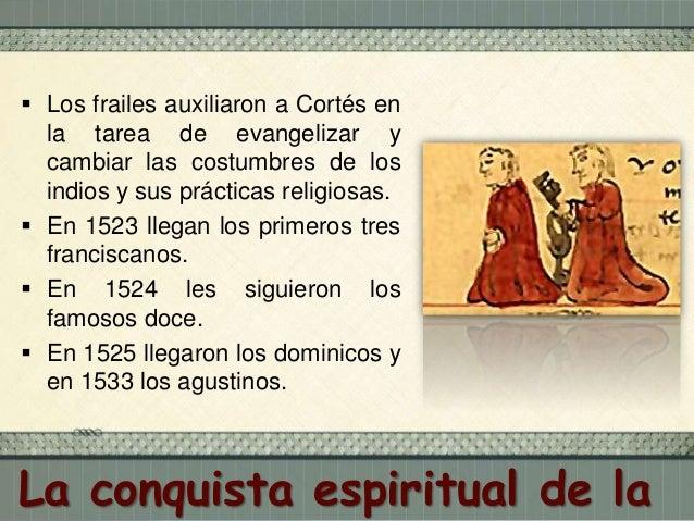  Los frailes llegaron a:  Devolver la confianza a los naturales.  Destruir la vieja religión.  Aprender lenguas.  Hac...