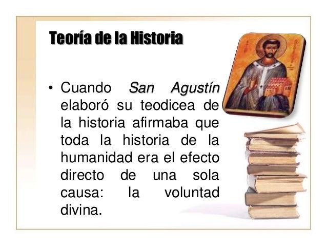 Teoría de la Historia • Cuando San Agustín elaboró su teodicea de la historia afirmaba que toda la historia de la humanida...