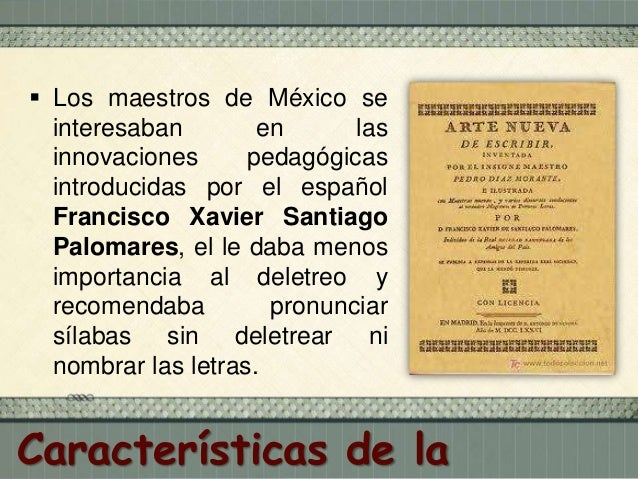  Llega la imprenta a la Nueva España en los años 30's del siglo XVI, en 1642 llega la segunda a Puebla.  Se fundó la Aca...