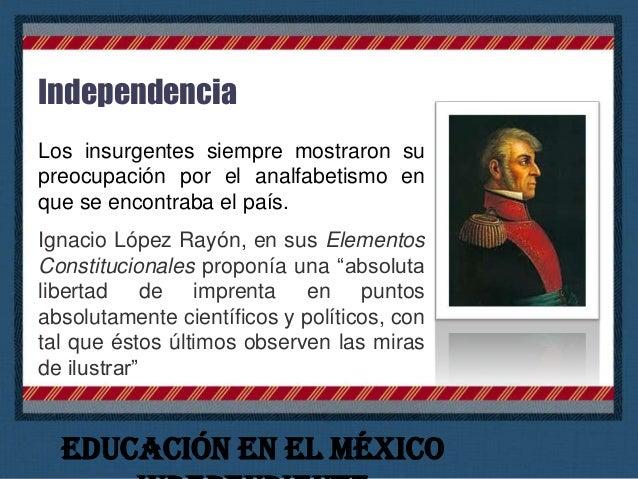 Morelos, en los Sentimientos de la Nación, pedía que las leyes contribuyeran a alejar del pobre la ignorancia y condiciona...