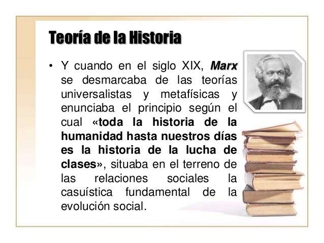 Teoría de la Historia • Y cuando en el siglo XIX, Marx se desmarcaba de las teorías universalistas y metafísicas y enuncia...