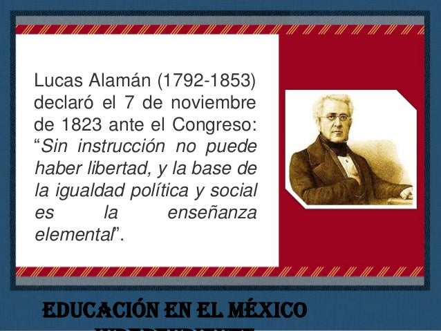México Independendiente La Constitución de 1824 dejaba la educación en manos de los gobiernos estatales. En la misma Carta...