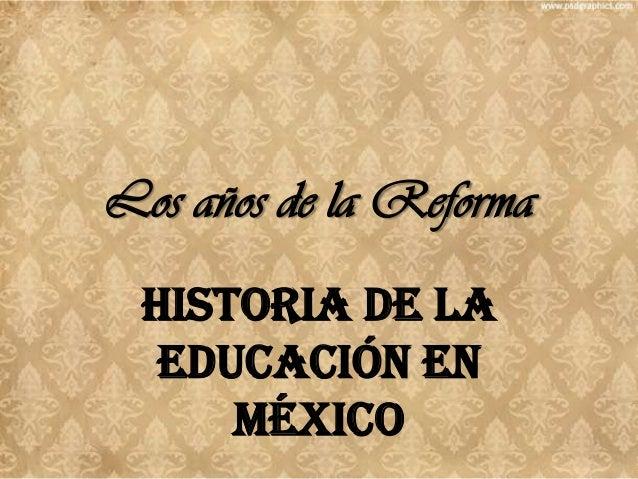 Educación antes de la Reforma • La joven nación mexicana había ya pasado por un imperio, dos repúblicas federalistas, dos ...