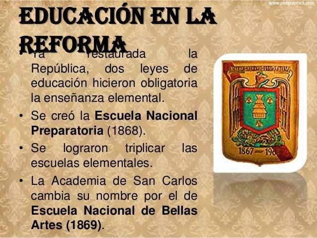 Educación en la Reforma • Por decreto  del 30 de noviembre de 1867, se reorganiza la Biblioteca Nacional, que había sido c...