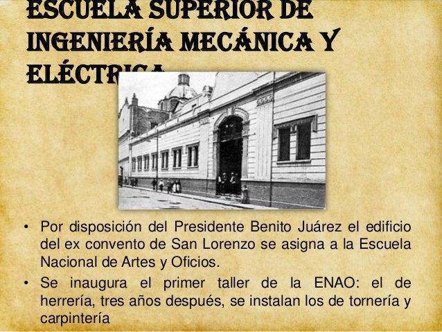 Escuela Superior de Ingeniería Mecánica y Eléctrica • En 1889 Se reorganiza la ENAO. Comienzan a trabajar los talleres de ...