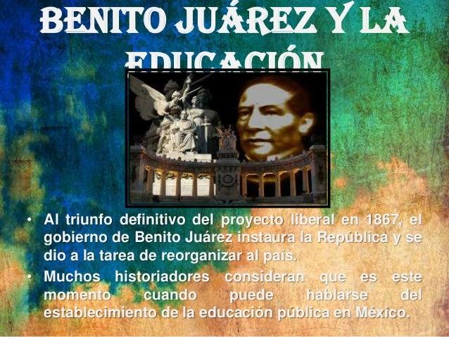 Benito Juárez y la educación • Otras leyes que se promulgaron durante gobierno de Juárez:  el  – Nacionalización de los bi...