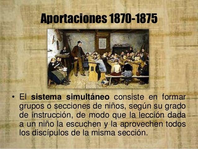 Aportaciones 1870-1875 • Durante esta época hubo pronunciamientos hacia el realismo pedagógico, donde en el aprendizaje, l...