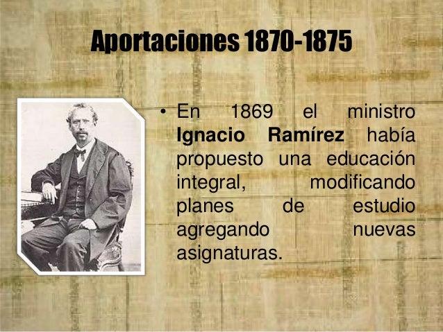 Ignacio Ramírez como ministro • En 1877 volvió a la cartera de Instrucción Pública; los temas pedagógicos que consideraba ...
