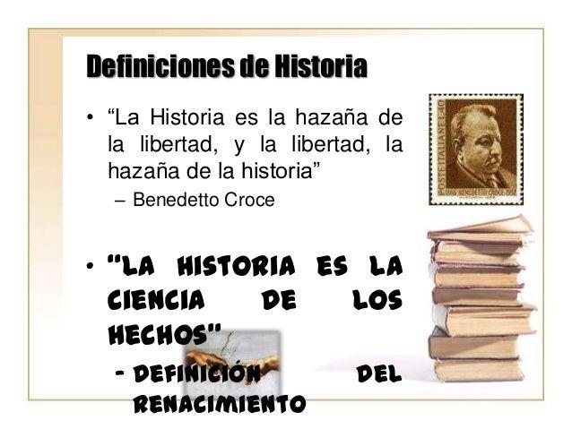 """Definiciones de Historia • """"La Historia es la hazaña de la libertad, y la libertad, la hazaña de la historia"""" – Benedetto ..."""