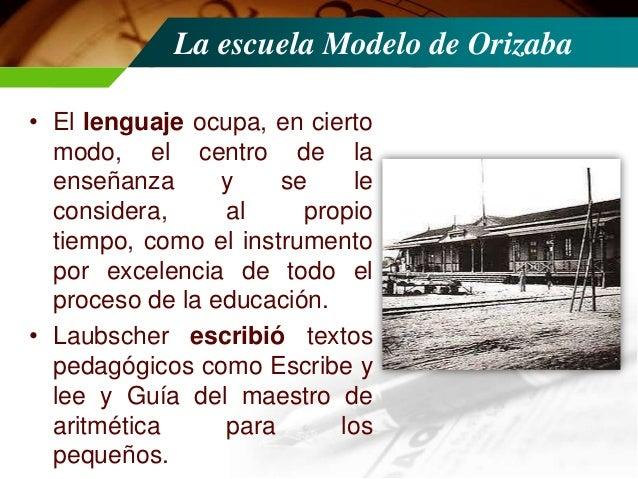 La escuela Modelo de Orizaba • Explicaban el concepto de educación, los factores que influyen en ella y teoría pedagógica....