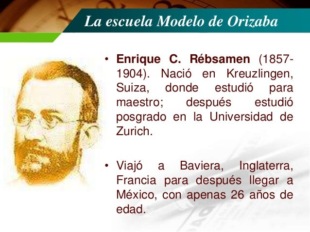La escuela Modelo de Orizaba • Propuso adaptar las metodologías educativas de Europa en el país. • La Pedagogía la divide ...