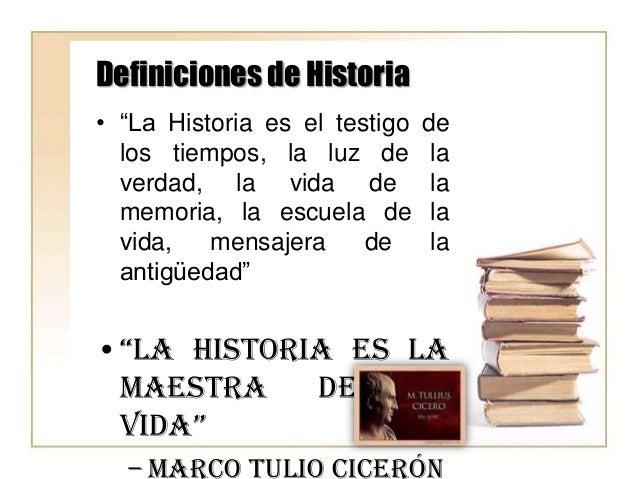 """Definiciones de Historia • """"La Historia es el testigo los tiempos, la luz de verdad, la vida de memoria, la escuela de vid..."""