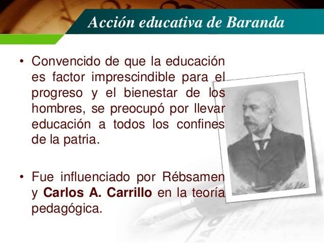 Acción educativa de Baranda  • En 1892 se reorganiza la escuela normal en la capital. • Los gobiernos estatales se dedicar...
