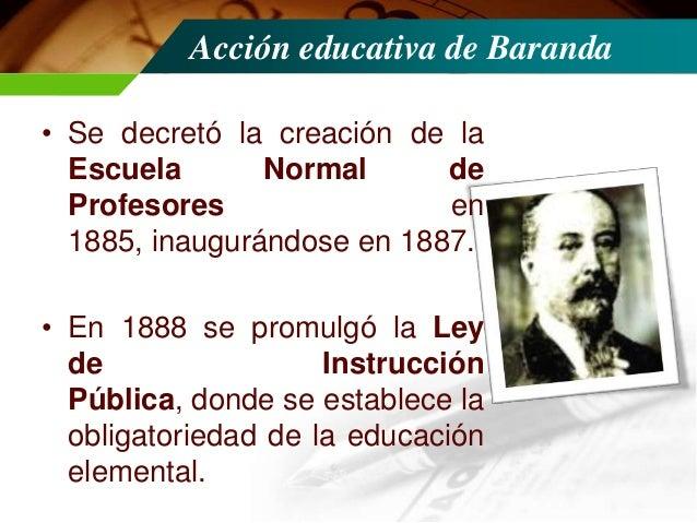 Acción educativa de Baranda • En 1890 se suprimen las escuelas lancasterianas por considerarse anacrónicas. • En 1892 se a...