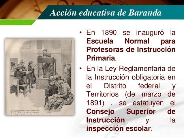 Acción educativa de Baranda • Durante su labor como secretario de Justicia e Instrucción Pública se realizaron el Congreso...
