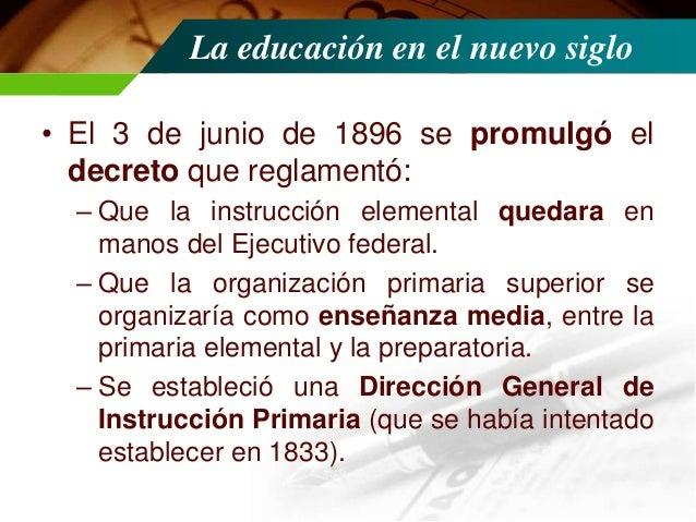 La educación en el nuevo siglo • En 1901 renuncia Baranda a la Secretaría de Instrucción Pública, nombrándose a Justino Fe...