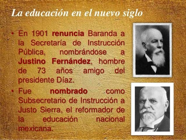 Justo Sierra, ministro  • El 16 de mayo de 1905 por decreto presidencial se creó la Secretaría de Instrucción Pública y Be...