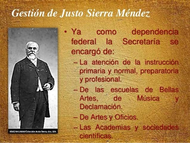 Gestión de Justo Sierra Méndez • Fue ayudado en su obra educativa por: – Ezequiel A. Chávez, subsecretario de Educación. –...