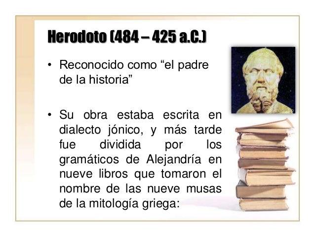 """Herodoto (484 – 425 a.C.) • Reconocido como """"el padre de la historia"""" • Su obra estaba escrita en dialecto jónico, y más t..."""