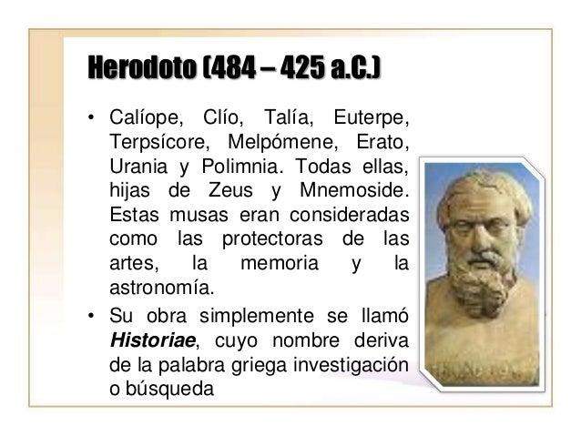 Herodoto (484 – 425 a.C.) • Calíope, Clío, Talía, Euterpe, Terpsícore, Melpómene, Erato, Urania y Polimnia. Todas ellas, h...