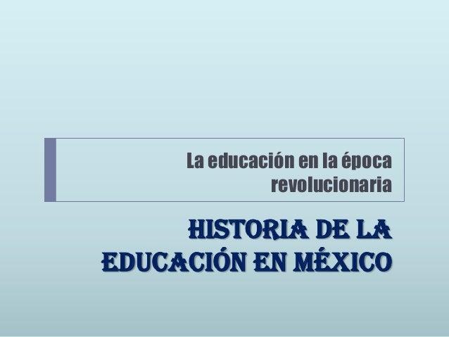 La educación en la revolución   Se inició un gran impulso a la federalización educativa.    En 1912, Alberto J. Pani rea...