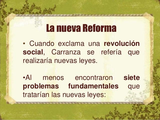 La nueva Reforma •Se anunciaron nuevas reformas adicionadas por el Primer Jefe: •Fortalecimiento del Poder Ejecutivo. •Lím...