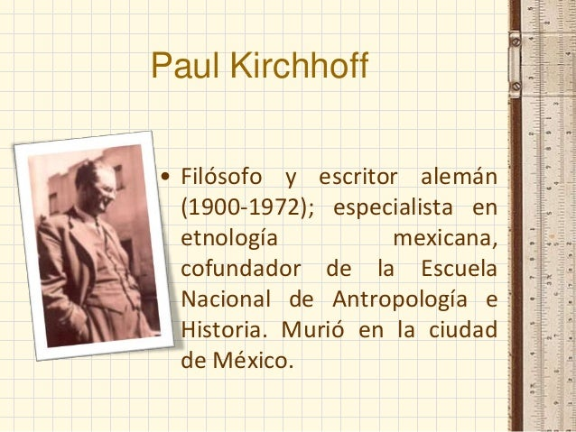 Paul Kirchhoff • Filósofo y escritor alemán (1900-1972); especialista en etnología mexicana, cofundador de la Escuela Naci...