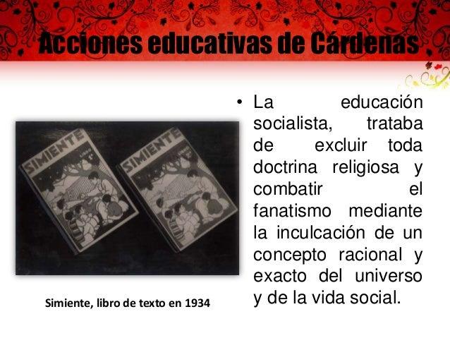Acciones educativas de Cárdenas • Se creó la Liga de Escritores y Artistas Revolucionarios, que llegó a ser el Taller de l...
