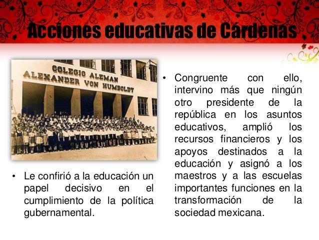 Acciones educativas de Cárdenas • Los nuevos mandos de la burocracia promovieron la expansión cuantitativa del sistema fed...