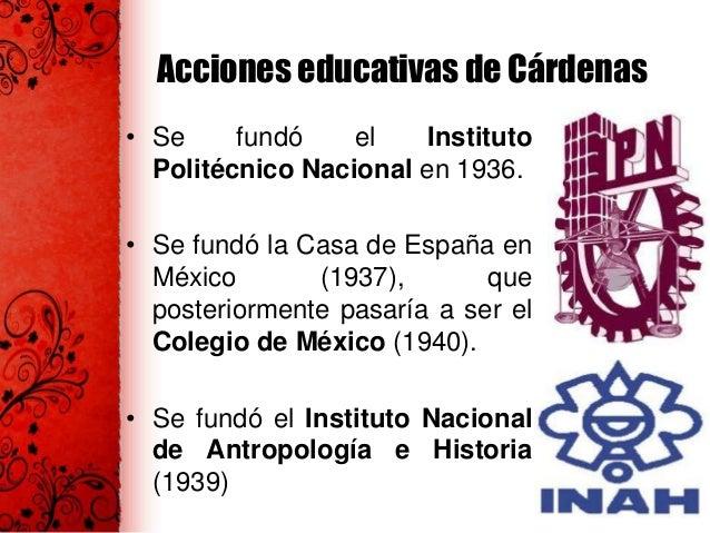 Acciones educativas de Cárdenas • El Departamento de Psicopedagogía se transformó en el Instituto Nacional de Pedagogía en...
