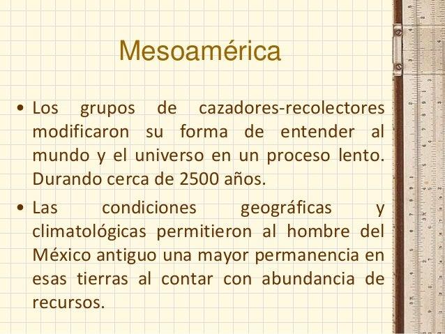 Mesoamérica • Los grupos de cazadores-recolectores modificaron su forma de entender al mundo y el universo en un proceso l...