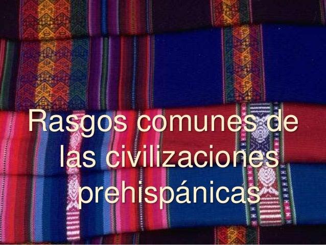 Rasgos comunes de las civilizaciones prehispánicas