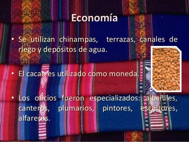 Economía • Se utilizan chinampas, terrazas, canales de riego y depósitos de agua. • El cacao es utilizado como moneda. • L...
