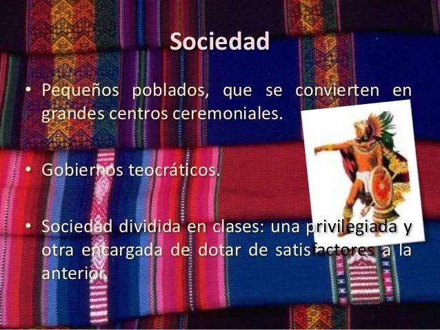 Sociedad • Pequeños poblados, que se convierten en grandes centros ceremoniales. • Gobiernos teocráticos. • Sociedad divid...