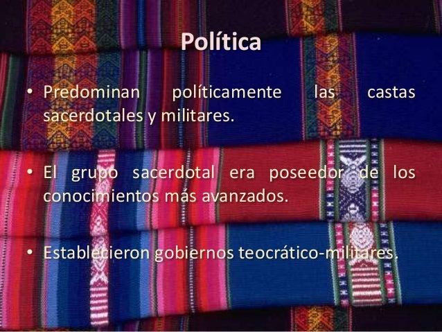 Política • Predominan políticamente sacerdotales y militares.  las  castas  • El grupo sacerdotal era poseedor de los cono...